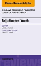 Adjudicated Youth, An Issue of Child and Adolescent Psychiatric Clinics, E-Book by Louis Kraus, MD