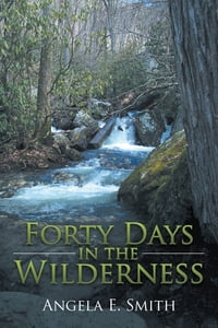 Forty Days in the Wilderness: A Walk with God