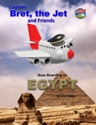 Captain Bret, the Jet and Friends: Now Boarding to Egypt by Ann Miller