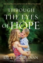 Through the Eyes of Hope: Love More, Worry Less, and See God in the Midst of Your Adversity by Lacey Buchanan