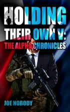 Holding Their Own V: The Alpha Chronicles by Joe Nobody
