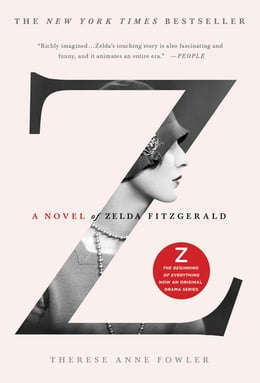 Book Z: A Novel of Zelda Fitzgerald by Therese Anne Fowler