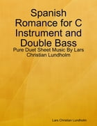 Spanish Romance for C Instrument and Double Bass - Pure Duet Sheet Music By Lars Christian Lundholm by Lars Christian Lundholm