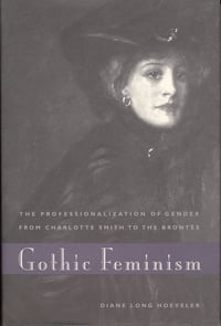 Gothic Feminism: The Professionalization of Gender from Charlotte Smith to the Brontës