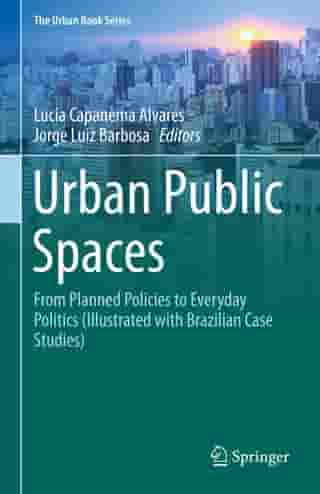 Urban Public Spaces: From Planned Policies to Everyday Politics (Illustrated with Brazilian Case Studies)