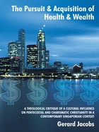 The Pursuit & Acquisition of Health & Wealth: A theological critique of a cultural influence on…