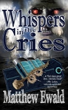 Whispers in the Cries by Matthew Ewald