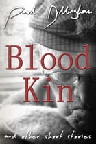 Blood Kin: and other short stories by Paul Dillingham