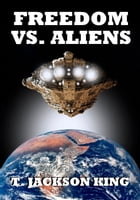 Freedom Vs. Aliens: Aliens Series, #3 by T. Jackson King