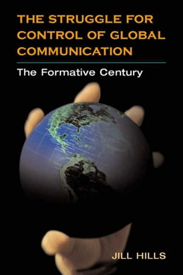 Book The Struggle for Control of Global Communication: THE FORMATIVE CENTURY by Jill Hills