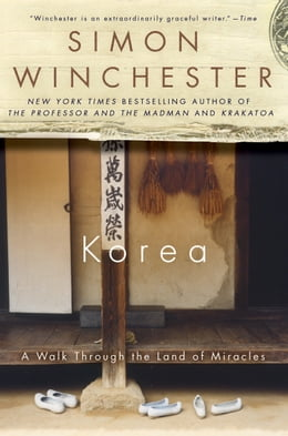 Book Korea: A Walk Through the Land of Miracles by Simon Winchester