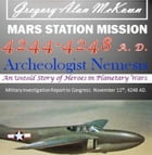 Mars Station Mission. 4244 to 4248 AD. Archeologist Nemesis.: The Untold story of Heroes in Planetary Wars. by Gregory Alan McKown