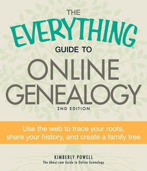 The Everything Guide to Online Genealogy Use the Web to trace your roots,  share your history,  and create a family tree