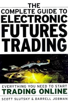 Book The Complete Guide to Electronic Trading Futures: Everything You Need to Kow to Start Trading Online by Slutsky, Scott