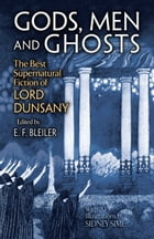 Gods, Men and Ghosts: The Best Supernatural Fiction of Lord Dunsany by E. F. Bleiler
