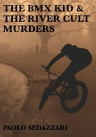 The BMX Kid & The River Cult Murders by Paolo Sedazzari