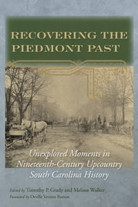 Recovering the Piedmont Past: Unexplored Moments in Nineteenth-century Upcountry South Carolina…