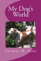 My Dog's World by Thomas Sarc