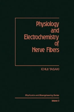 Book Physiology and Electrochemistry of Nerve Fibers by Tasaki, Ichiji