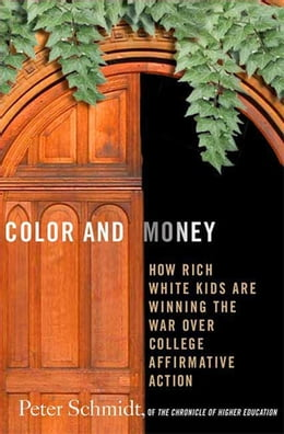 Book Color and Money: How Rich White Kids Are Winning the War over College Affirmative Action by Peter G. Schmidt