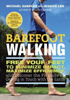 Barefoot Walking Free Your Feet to Minimize Impact,  Maximize Efficiency,  and Discover the Pleasure of Getting in Touch with the Earth