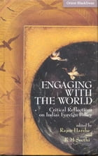 Engaging with the World: Critical Reflections on Indias Foreign Policy by Rajen Harshe