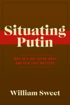 Situating Putin: Why He's Not Going Away and How That Matters