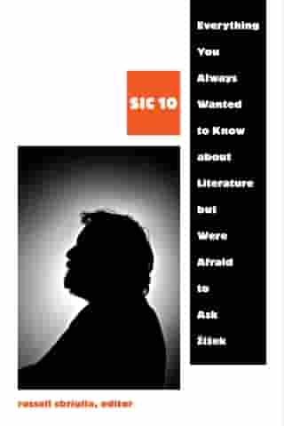 Everything You Always Wanted to Know about Literature but Were Afraid to Ask Žižek: SIC 10 by Russell Sbriglia