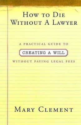 Book How to Die Without a Lawyer: A Practical Guide to Creating an Estate Plan Without Paying Legal Fees by Mary Clement