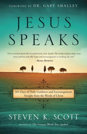 Jesus Speaks: 365 Days of Guidance and Encouragement, Straight from the Words of Christ by Steven K. Scott