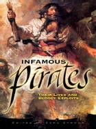 Infamous Pirates: Their Lives and Bloody Exploits by Ezra Strong