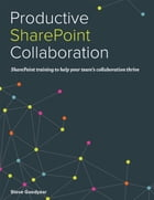 Productive SharePoint Collaboration by Steve Goodyear