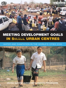 Book Meeting Development Goals in Small Urban Centres: Water and Sanitation in the Worlds Cities 2006 by Un-Habitat
