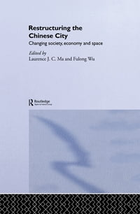 Restructuring the Chinese City: Changing Society, Economy and Space