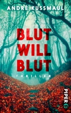 Blut will Blut: Thriller by André Kussmaul