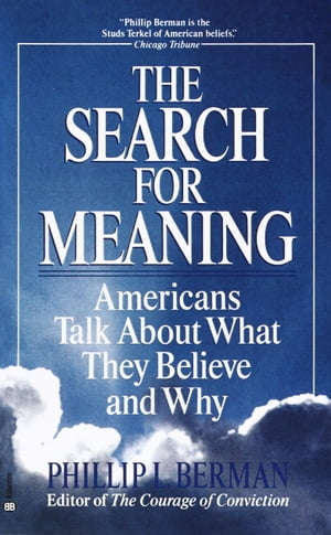 The Search for Meaning Americans Talk About What They Believe and Why