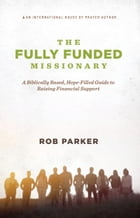 The Fully Funded Missionary by Rob Parker