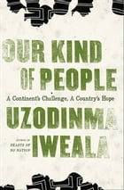 Our Kind of People: A Continent's Challenge, A Country's Hope by Uzodinma Iweala