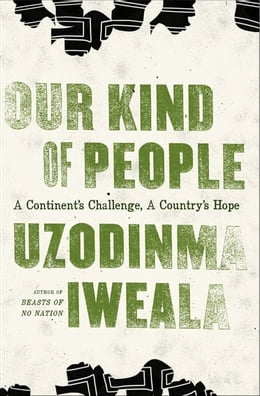 Book Our Kind of People: A Continent's Challenge, A Country's Hope by Uzodinma Iweala