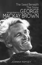 The Seed Beneath the Snow: Remembering George Mackay Brown by Joanna Ramsey