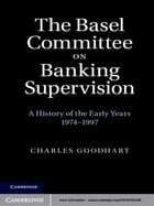 The Basel Committee on Banking Supervision: A History of the Early Years 1974–1997