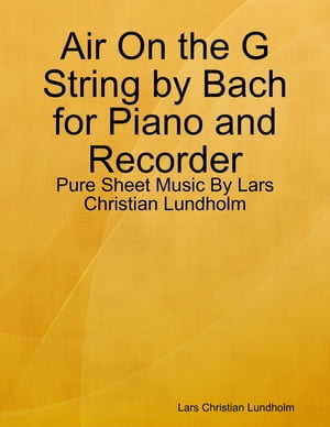 Air On the G String by Bach for Piano and Recorder - Pure Sheet Music By Lars Christian Lundholm by Lars Christian Lundholm