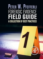 Forensic Evidence Field Guide: A Collection of Best Practices by Peter Pfefferli