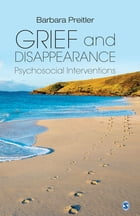 Grief and Disappearance: Psychosocial Interventions by Barbara Preitler