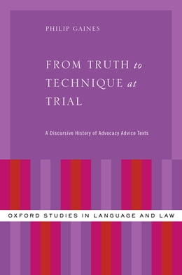 Book From Truth to Technique at Trial: A Discursive History of Advocacy Advice Texts by Philip Gaines
