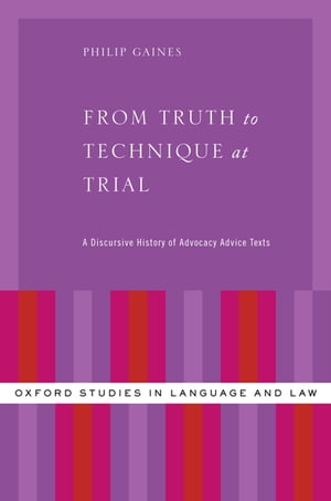 From Truth to Technique at Trial A Discursive History of Advocacy Advice Texts