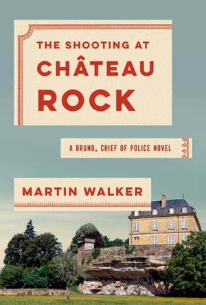 The Shooting at Chateau Rock: A Bruno, Chief of Police Novel by Martin Walker