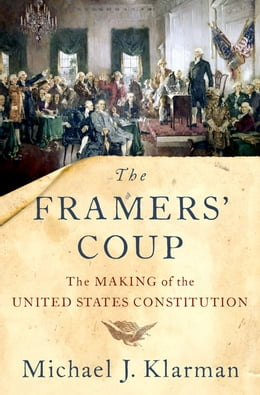 Book The Framers' Coup: The Making of the United States Constitution by Michael J. Klarman