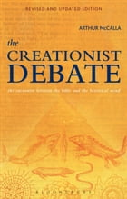 The Creationist Debate, Second Edition: The Encounter between the Bible and the Historical Mind by Arthur McCalla