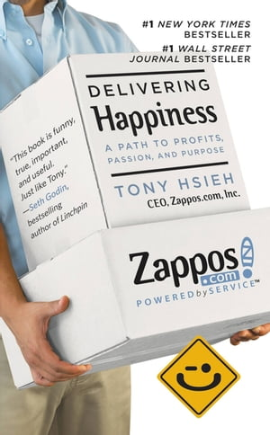 Delivering Happiness A Path to Profits,  Passion,  and Purpose